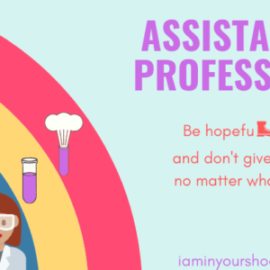 Assistant Professor Career Path: Be Hopeful and Don't Give Up, No Matter What [Interview]